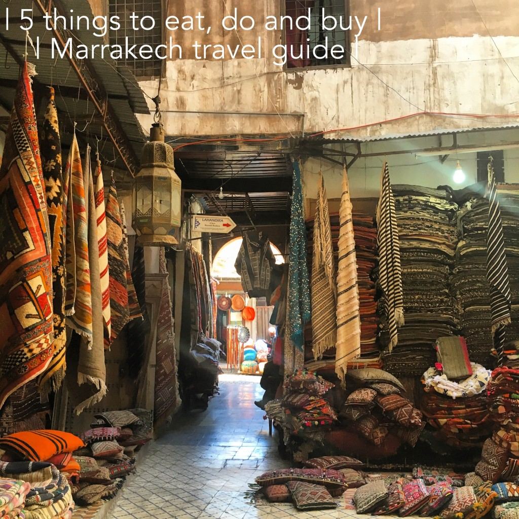 5 things to eat, do and buy. Marrakech travel guide